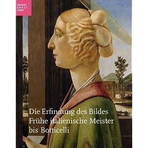 Die Erfindung des Bildes: Frühe italienische Meister bis Botticelli
