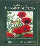 echange, troc Thea Gouverneur, Heather Dewhurst - Jardin secret au point de croix