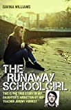 The Runaway Schoolgirl - This is the true story of my daughter's abduction by her teacher Jeremy Forrest