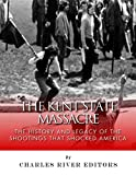 The Kent State Massacre: The History and Legacy of the Shootings That Shocked America