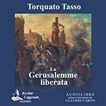 La Gerusalemme liberata [Jerusalem Delivered ] (       UNABRIDGED) by Torquato Tasso Narrated by Claudio Carini