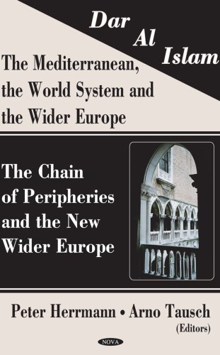 Dar Al Islam,  the Mediterranean, the World System and the Wider Europe: The Chain of Peripheries and the New Wider Europe