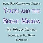 Youth and the Bright Medusa Hörbuch von Willa Cather Gesprochen von: Flo Gibson