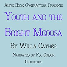 Youth and the Bright Medusa Audiobook by Willa Cather Narrated by Flo Gibson