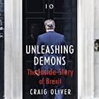 Unleashing Demons: The Inside Story of Brexit Audiobook by Craig Oliver Narrated by Craig Oliver