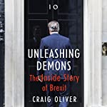 Unleashing Demons: The Inside Story of Brexit | Craig Oliver