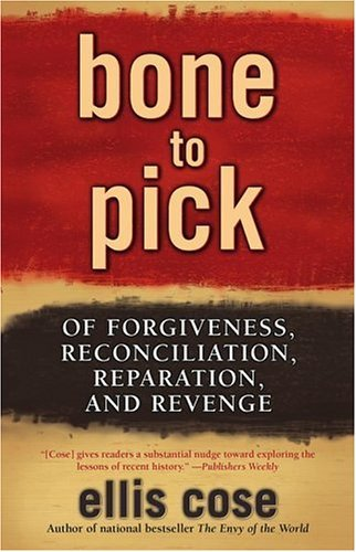 Bone to Pick: Of Forgiveness, Reconciliation, Reparation,...