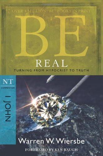 Be Real (1 John): Turning from Hypocrisy to Truth (The BE Series Commentary) (Commentary 1 John compare prices)