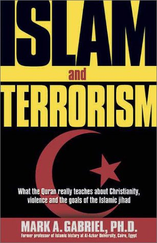Islam and Terrorism : What the Quran Really Teaches About Christianity, Violence and the Goals of the Islamic Jihad, MARK A. GABRIEL