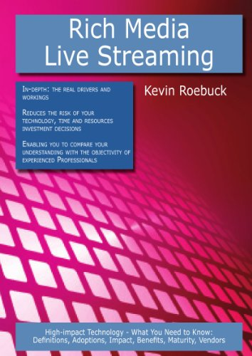 Rich Media - Live Streaming: High-impact Technology - What You Need to Know: Definitions, Adoptions, Impact, Benefits, Maturity, Vendors