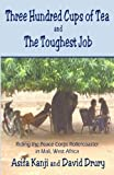 img - for Three Hundred Cups of Tea and The Toughest Job: Riding the Peace Corps Rollercoaster in Mali, West Africa book / textbook / text book