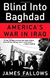 Blind Into Baghdad: Americas War in Iraq