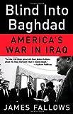 Blind Into Baghdad: Americas War in Iraq