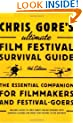 Chris Gore's Ultimate Film Festival Survival Guide, 4th edition: The Essential Companion for Filmmakers and Festival-Goers (Chris Gore's Ultimate Flim Festival Survival Guide)
