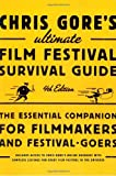 Chris Gore's Ultimate Film Festival Survival Guide, 4th edition: The Essential Companion for Filmmakers and Festival-Goers (Chris Gore's Ultimate Flim Festival Survival Guide) (0823099717) by Gore, Chris