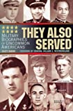 They Also Served: Military Biographies of Famous Americans