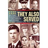 They Also Served: Military Biographies of Famous Americans ~ Scott Baron