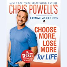 Chris Powell's Choose More, Lose More for Life (       UNABRIDGED) by Chris Powell Narrated by Chris Powell