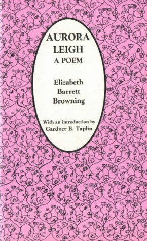 Aurora Leigh: A Poem : From the Last London Edition, Corrected by the Author, Elizabeth Barrett Browning