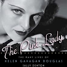 The Pink Lady: The Many Lives of Helen Gahagan Douglas (       UNABRIDGED) by Sally Denton Narrated by Denice Stradling