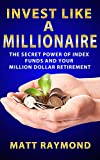 Invest Like a Millionaire: The Secret Power of Index Funds and Your Million Dollar Retirement (Investing Basics)