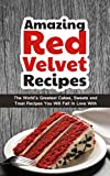 mazing Red Velvet Recipes: The Worlds Greatest Cakes, Sweets and Treat Recipes You Will Fall In Love With