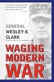 Waging Modern War (1903985552) by Clark, Wesley