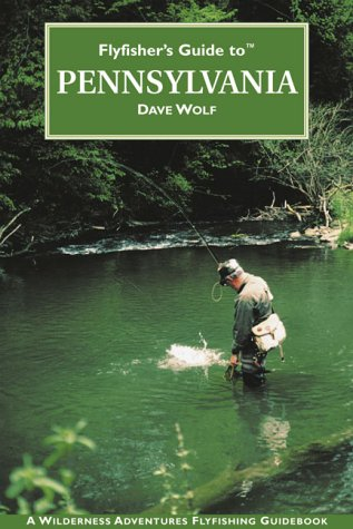 Flyfisher's Guide to Pennsylvania (Flyfisher's Guide Series), Dave Wolf