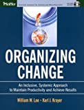 img - for Organizing Change: An Inclusive, Systemic Approach to Maintain Productivity and Achieve Results (with CD-ROM) book / textbook / text book