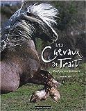 echange, troc Frédérick Halm - Les chevaux de trait : Neuf joyaux français