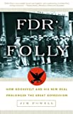 FDR's Folly: How Roosevelt and His New Deal Prolonged the Great Depression (140005477X) by Jim Powell