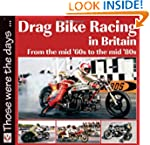 Drag Bike Racing in Britain: From the...