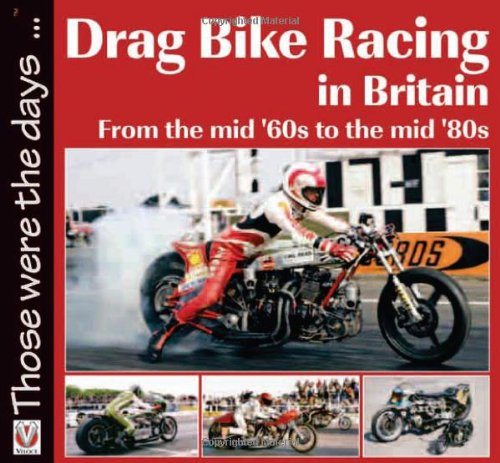 Drag Bike Racing In Britain: From The Mid 60S To The Mid 80S (Those Were The Days...)