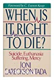 When Is It Right to Die?: Suicide, Euthanasia, Suffering, Mercy (0310585708) by Tada, Joni Eareckson