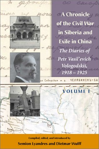 A Chronicle of the Civil War in Siberia and Exile in China: The Diaries of Petr Vasil'Evich Vologodskii 1918-1925 (Hoover Institution Press Publication)
