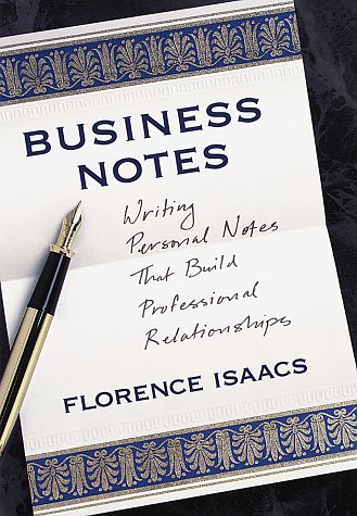 Business Notes: Writing Personal Notes that build Professional Relationships, Florence Isaacs