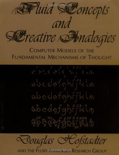 Fluid Concepts And Creative Analogies: Computer Models Of The Fundamental Mechanisms Of Thought
