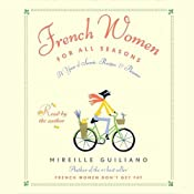 French Women for All Seasons: A Year of Secrets, Recipes, & Pleasure | [Mireille Guiliano]