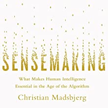 Sensemaking: What Makes Human Intelligence Essential in the Age of the Algorithm Audiobook by Christian Madsbjerg Narrated by Jeremy Maxwell