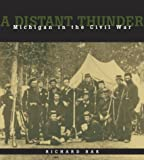A Distant Thunder: Michigan in the Civil War