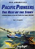 Pan American s Pacific Pioneers: The Rest of the Story, A Pictorial History of Pan Am s Pacific First Flights 1935-1946, Vol. 2