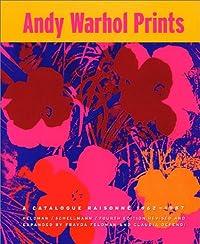 Andy Warhol Prints: A Catalogue Raisonne 1962-1987