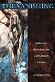 img - for The Vanishing: Shakespeare, the Subject, and Early Modern Culture by Pye, Christopher (2000) Paperback book / textbook / text book