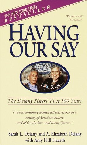 Having Our Say: The Delany Sisters' First 100 Years, Sarah L. Delany, A. Elizabeth Delany, Amy Hill Hearth