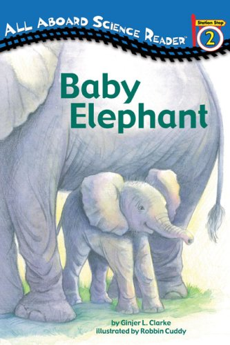 Baby Elephant (All Aboard Science Reader), GINJER L. CLARKE