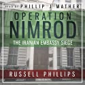 Operation Nimrod: The Iranian Embassy Siege Audiobook by Russell Phillips Narrated by Phillip J Mather