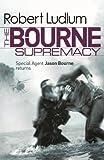 The Bourne Supremacy: The Bourne Saga: Book Two (Jason Bourne)