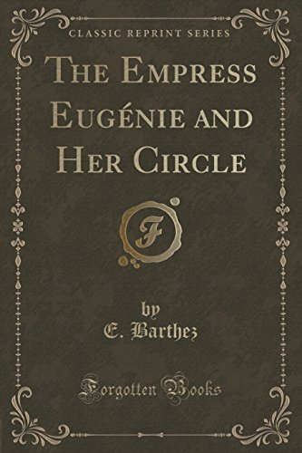 The Empress Eugénie and Her Circle (Classic Reprint)