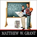 Zach's Secret (       UNABRIDGED) by Matthew W. Grant Narrated by Luke Avery