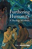 img - for Furthering Humanity: A Theology of Culture by T.J. Gorringe (2004-04-28) book / textbook / text book
